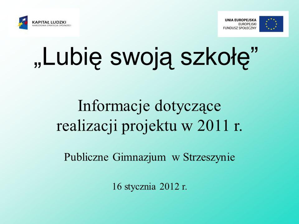 """""""Lubię swoją szkołę Informacje dotyczące realizacji projektu w 2011 r. Publiczne Gimnazjum w Strzeszynie."""