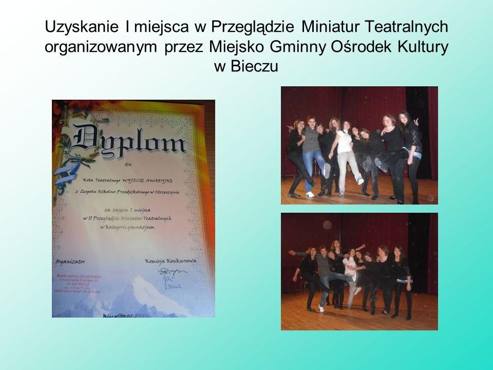Uzyskanie I miejsca w Przeglądzie Miniatur Teatralnych organizowanym przez Miejsko Gminny Ośrodek Kultury w Bieczu
