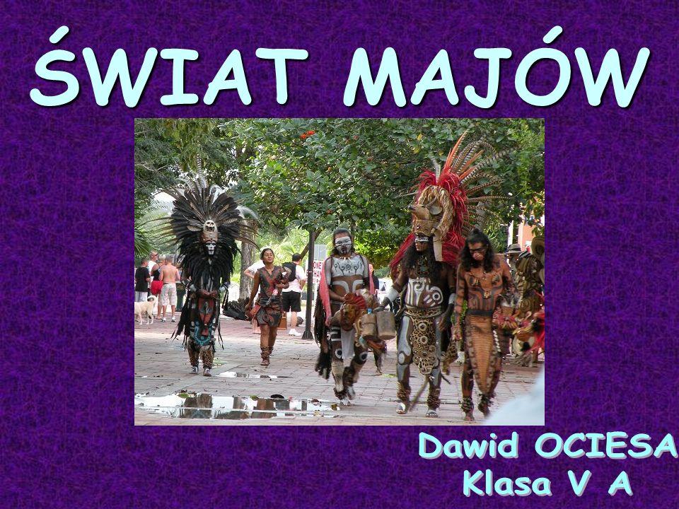 ŚWIAT MAJÓW Dawid OCIESA Klasa V A