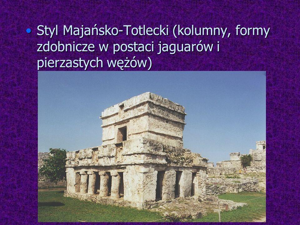 Styl Majańsko-Totlecki (kolumny, formy zdobnicze w postaci jaguarów i pierzastych wężów)
