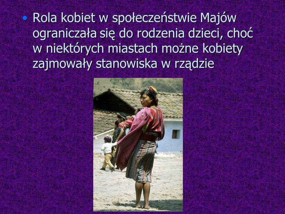 Rola kobiet w społeczeństwie Majów ograniczała się do rodzenia dzieci, choć w niektórych miastach możne kobiety zajmowały stanowiska w rządzie