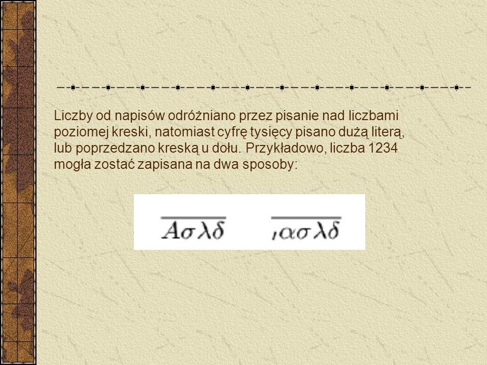 Liczby od napisów odróżniano przez pisanie nad liczbami poziomej kreski, natomiast cyfrę tysięcy pisano dużą literą, lub poprzedzano kreską u dołu.