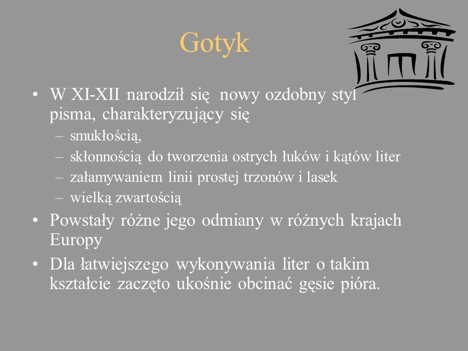 Gotyk W XI-XII narodził się nowy ozdobny styl pisma, charakteryzujący się. smukłością, skłonnością do tworzenia ostrych łuków i kątów liter.