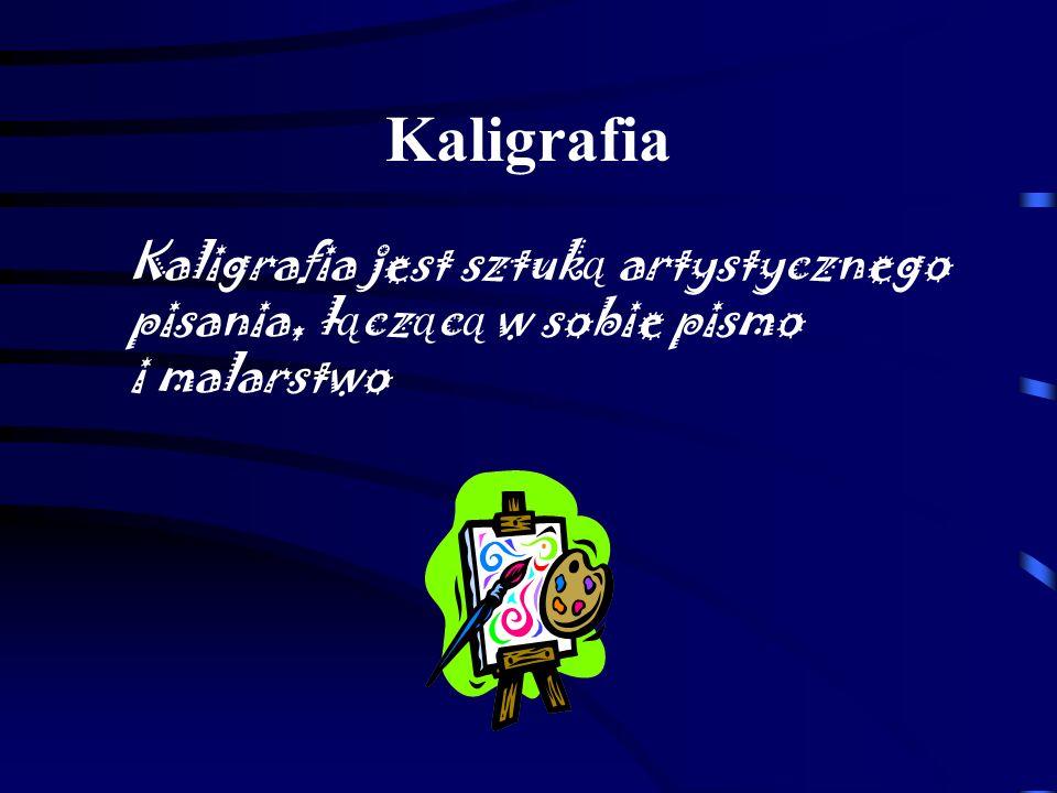 Kaligrafia Kaligrafia jest sztuką artystycznego pisania, łączącą w sobie pismo i malarstwo