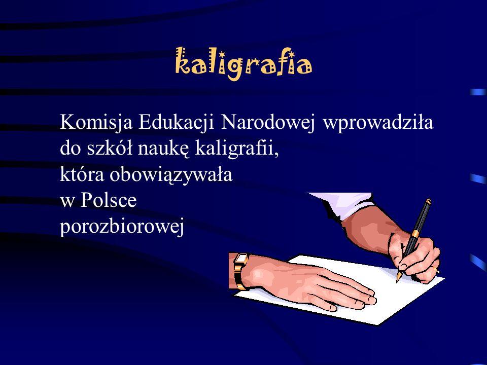 kaligrafia Komisja Edukacji Narodowej wprowadziła do szkół naukę kaligrafii, która obowiązywała w Polsce porozbiorowej.