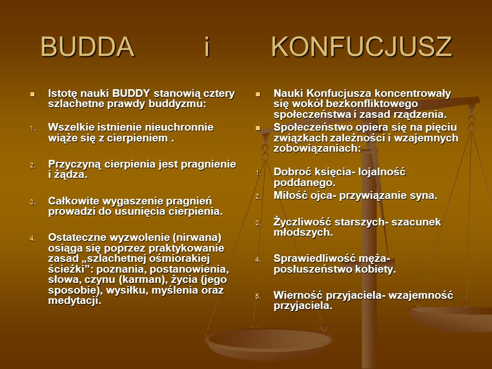 BUDDA i KONFUCJUSZ Istotę nauki BUDDY stanowią cztery szlachetne prawdy buddyzmu: