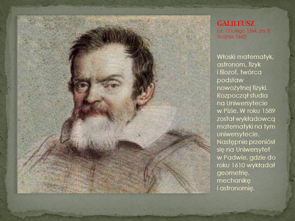 GALILEUSZ (ur. 15 lutego 1564, zm. 8 stycznia 1642)