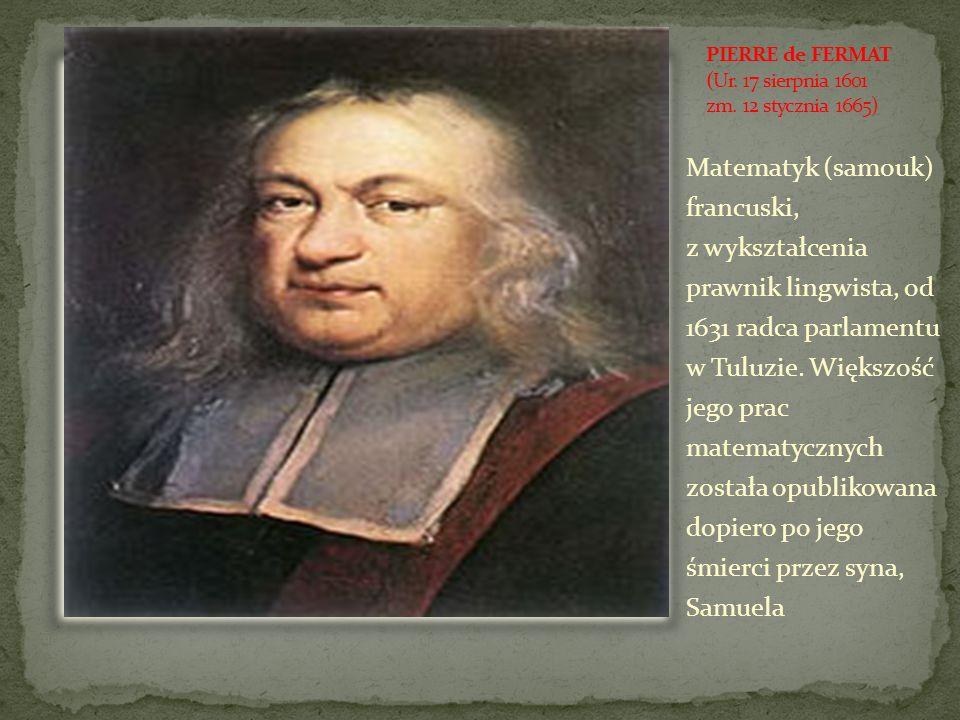 PIERRE de FERMAT (Ur. 17 sierpnia 1601 zm. 12 stycznia 1665)