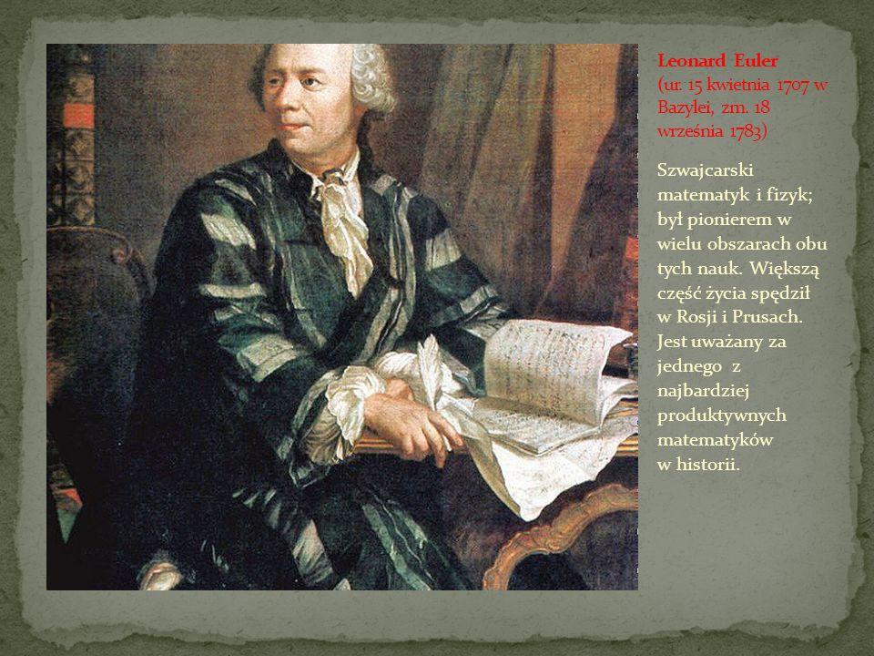 Leonard Euler (ur. 15 kwietnia 1707 w Bazylei, zm. 18 września 1783)
