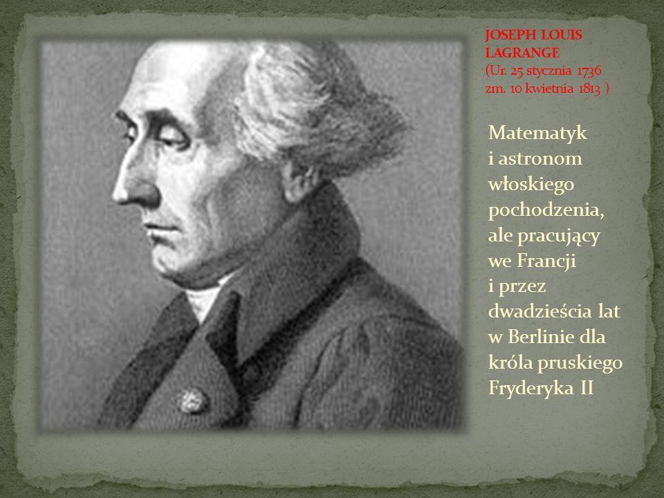 JOSEPH LOUIS LAGRANGE (Ur. 25 stycznia 1736 zm. 10 kwietnia 1813 )