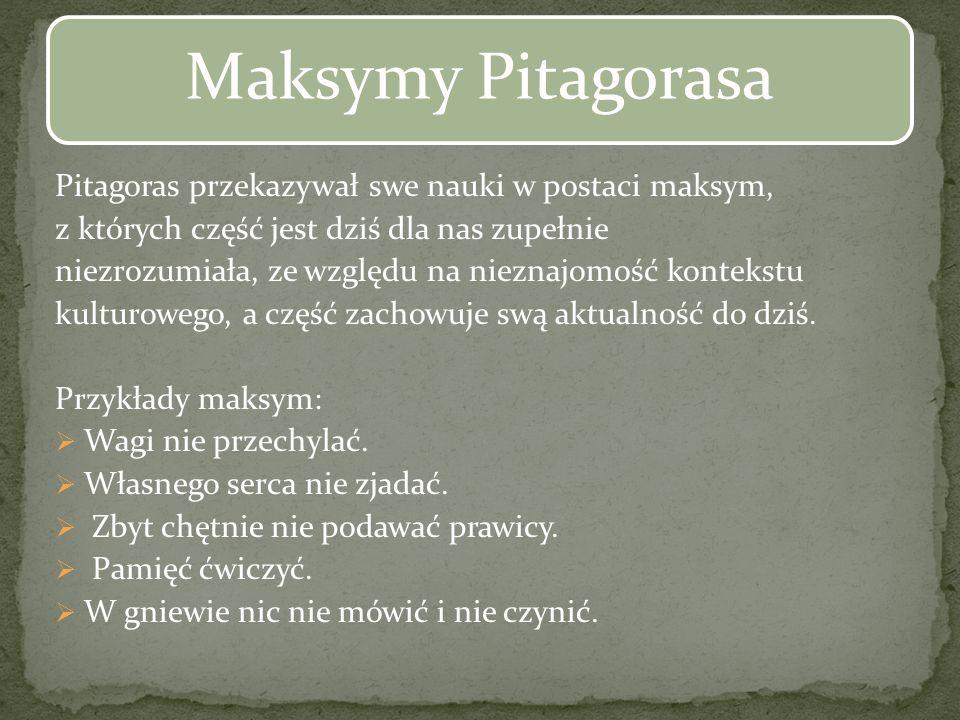Pitagoras przekazywał swe nauki w postaci maksym,