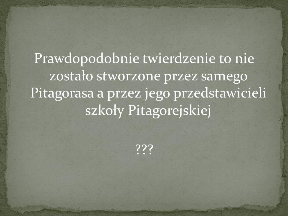 Prawdopodobnie twierdzenie to nie zostało stworzone przez samego Pitagorasa a przez jego przedstawicieli szkoły Pitagorejskiej