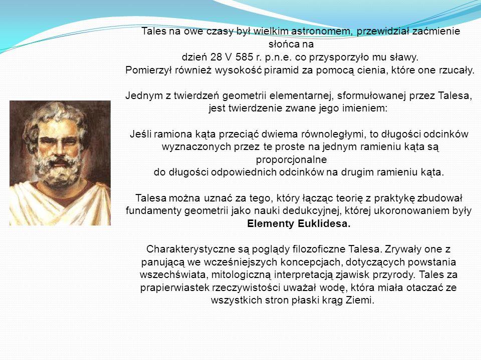 Tales na owe czasy był wielkim astronomem, przewidział zaćmienie słońca na dzień 28 V 585 r.