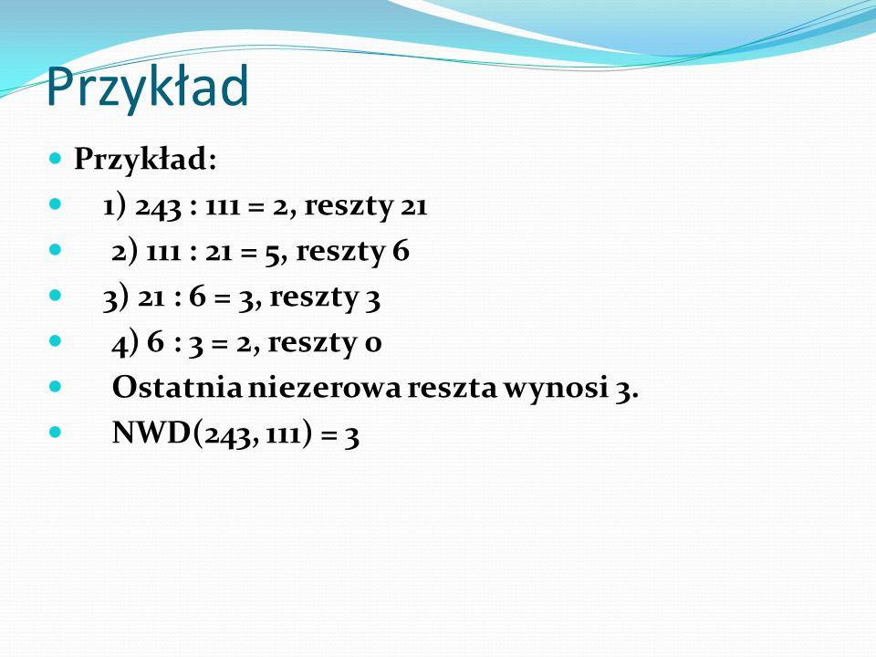 Przykład Przykład: 1) 243 : 111 = 2, reszty 21