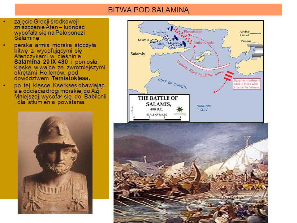 BITWA POD SALAMINĄ zajęcie Grecji środkowej i zniszczenie Aten – ludność wycofała się na Peloponez i Salaminę.