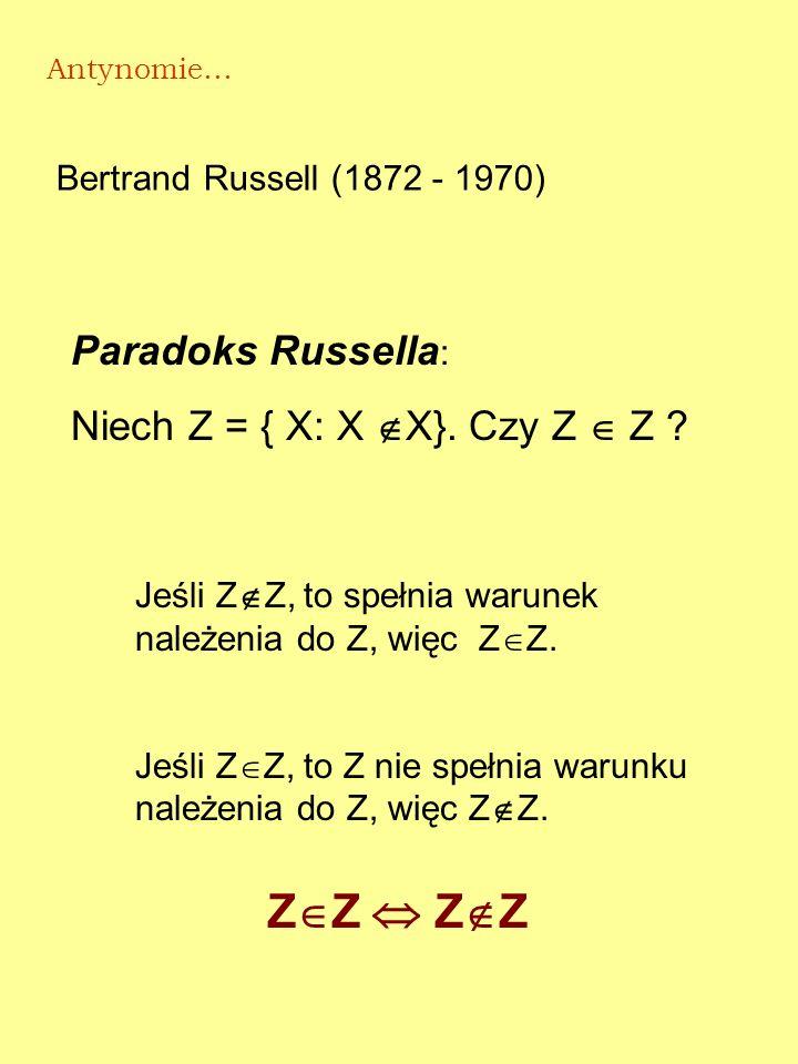 ZZ  ZZ Paradoks Russella: Niech Z = { X: X X}. Czy Z  Z