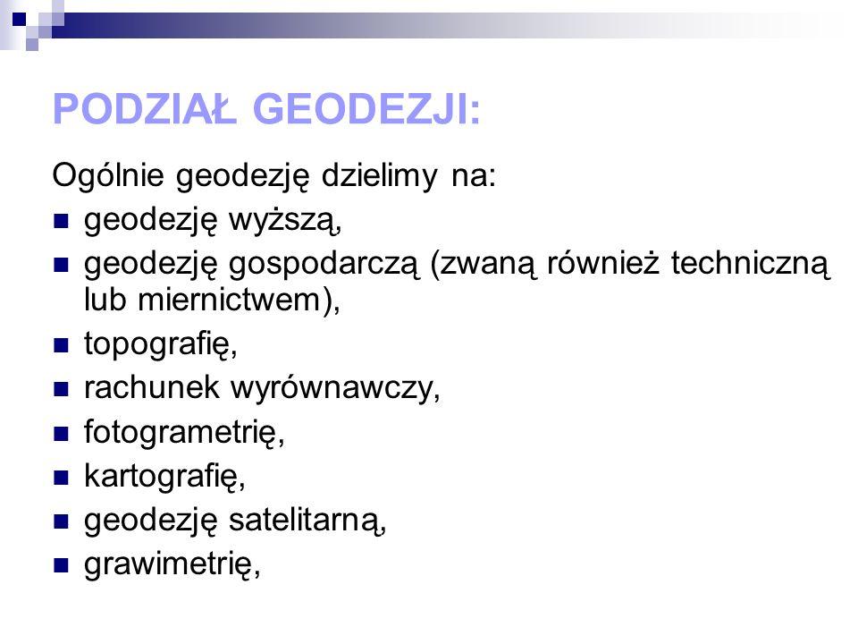 PODZIAŁ GEODEZJI: Ogólnie geodezję dzielimy na: geodezję wyższą,