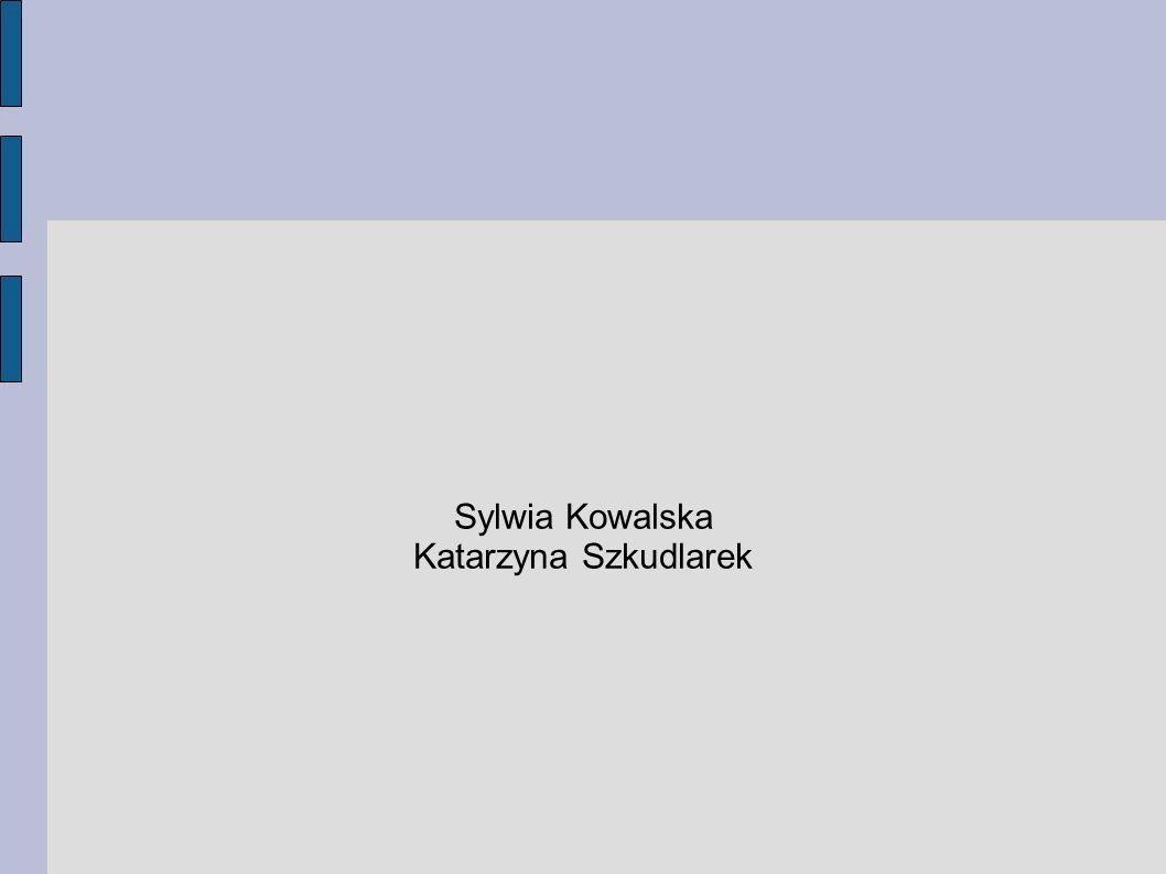 Sylwia Kowalska Katarzyna Szkudlarek