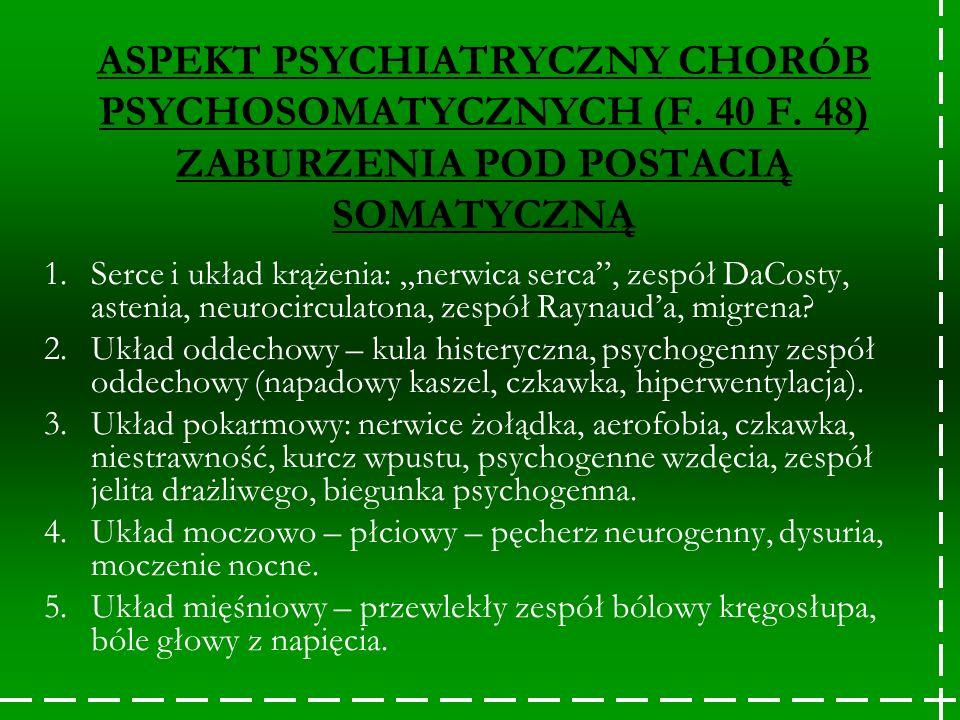 ASPEKT PSYCHIATRYCZNY CHORÓB PSYCHOSOMATYCZNYCH (F. 40 F