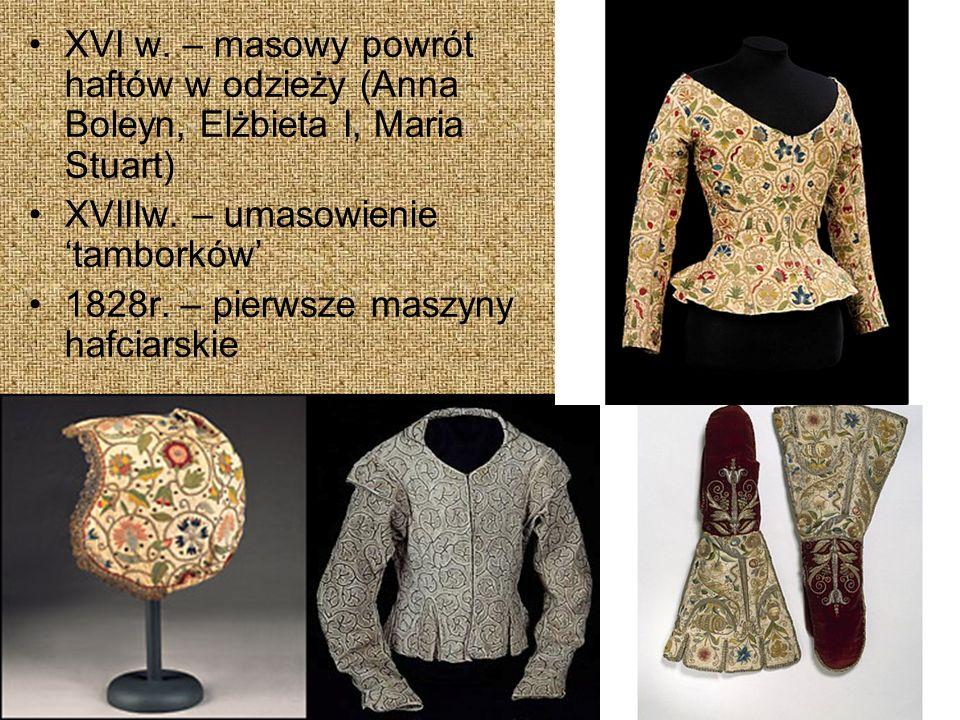 XVI w. – masowy powrót haftów w odzieży (Anna Boleyn, Elżbieta I, Maria Stuart)