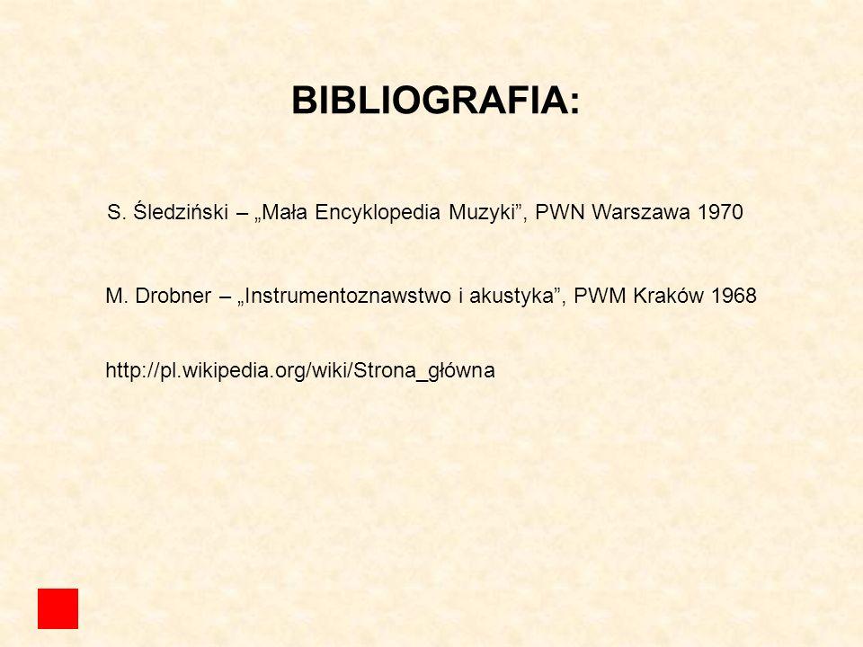 """BIBLIOGRAFIA: S. Śledziński – """"Mała Encyklopedia Muzyki , PWN Warszawa 1970. M. Drobner – """"Instrumentoznawstwo i akustyka , PWM Kraków 1968."""