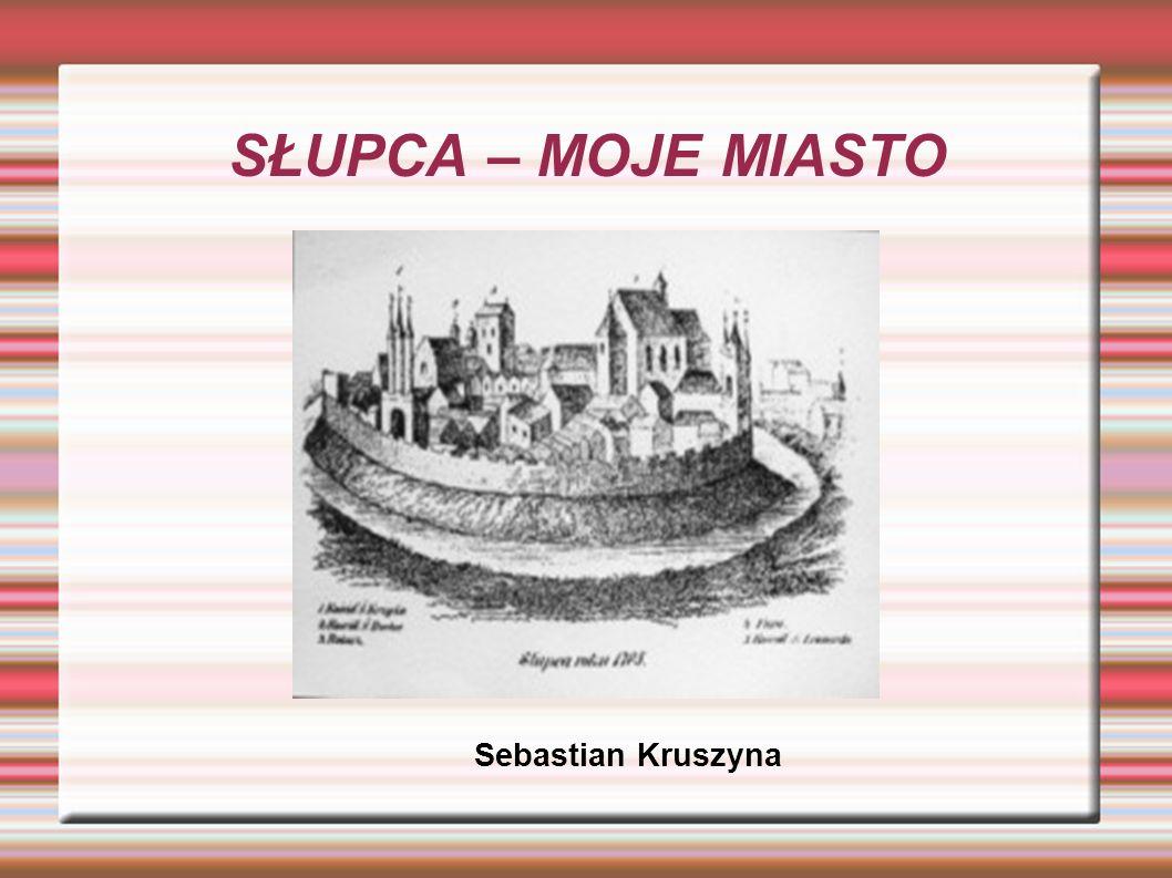 SŁUPCA – MOJE MIASTO Sebastian Kruszyna