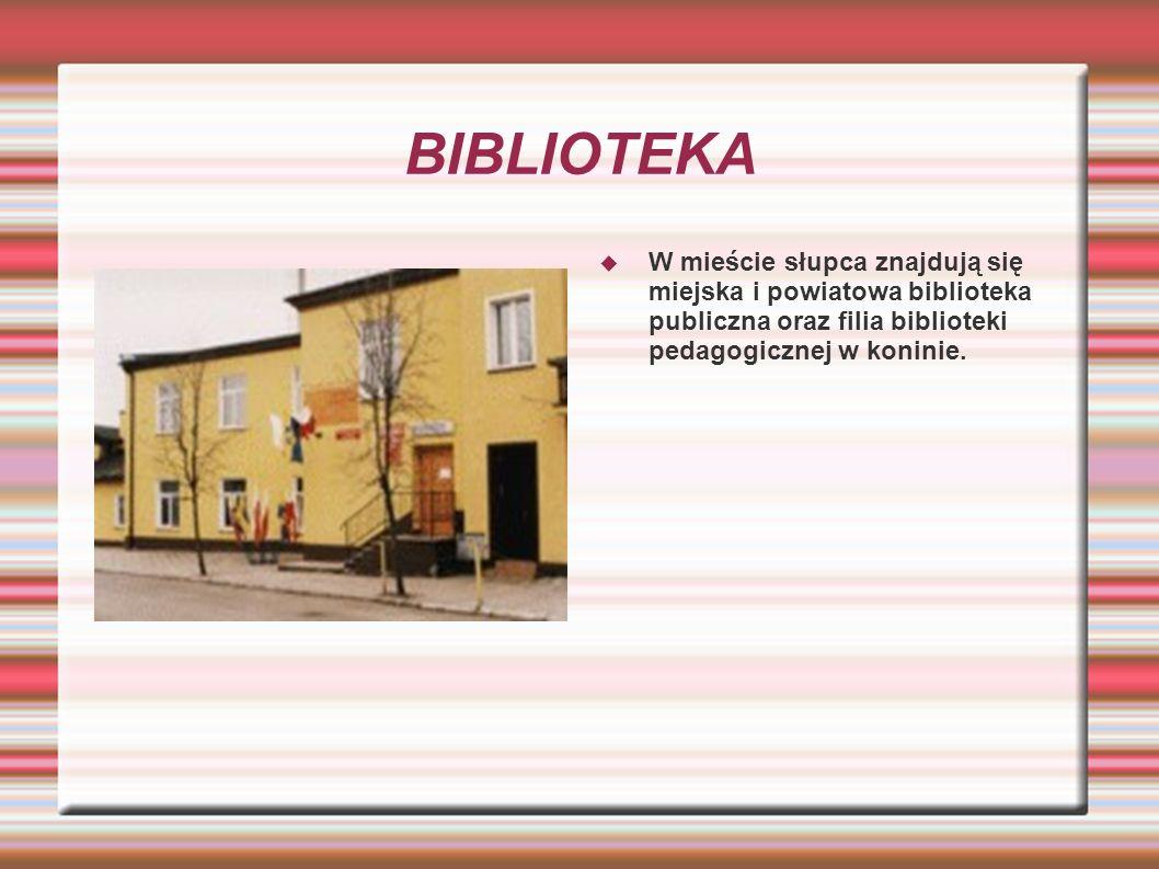 BIBLIOTEKA W mieście słupca znajdują się miejska i powiatowa biblioteka publiczna oraz filia biblioteki pedagogicznej w koninie.