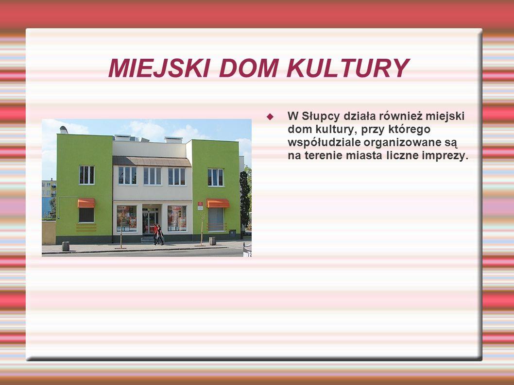 MIEJSKI DOM KULTURY W Słupcy działa również miejski dom kultury, przy którego współudziale organizowane są na terenie miasta liczne imprezy.