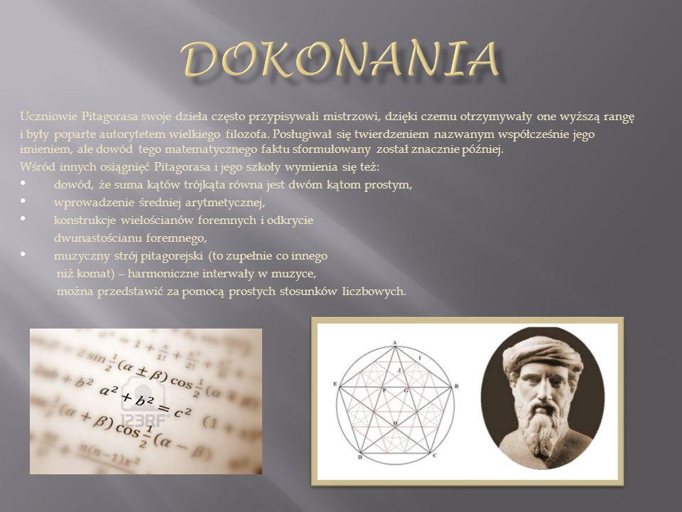 dokonaniaUczniowie Pitagorasa swoje dzieła często przypisywali mistrzowi, dzięki czemu otrzymywały one wyższą rangę.