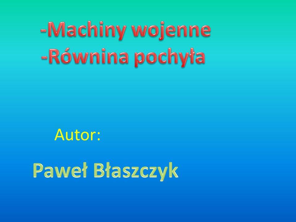 -Machiny wojenne -Równina pochyła Paweł Błaszczyk