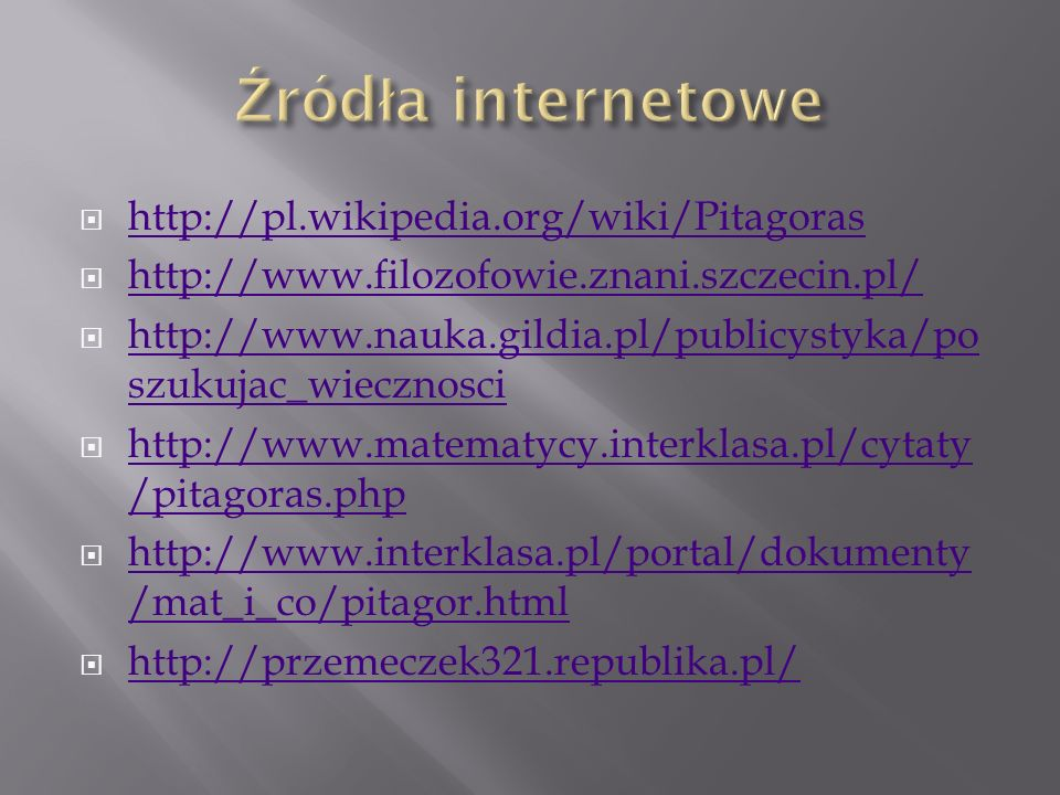 Źródła internetowe http://pl.wikipedia.org/wiki/Pitagoras