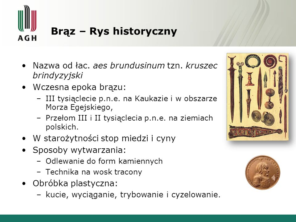 Brąz – Rys historyczny Nazwa od łac. aes brundusinum tzn. kruszec brindyzyjski. Wczesna epoka brązu: