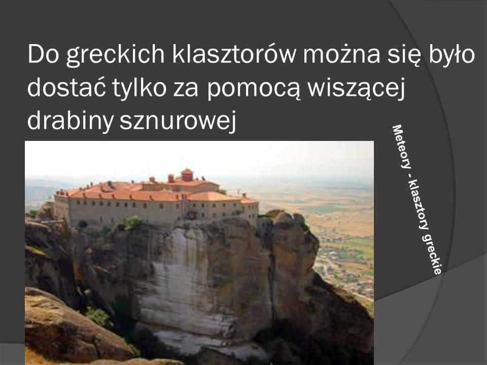 Do greckich klasztorów można się było dostać tylko za pomocą wiszącej drabiny sznurowej
