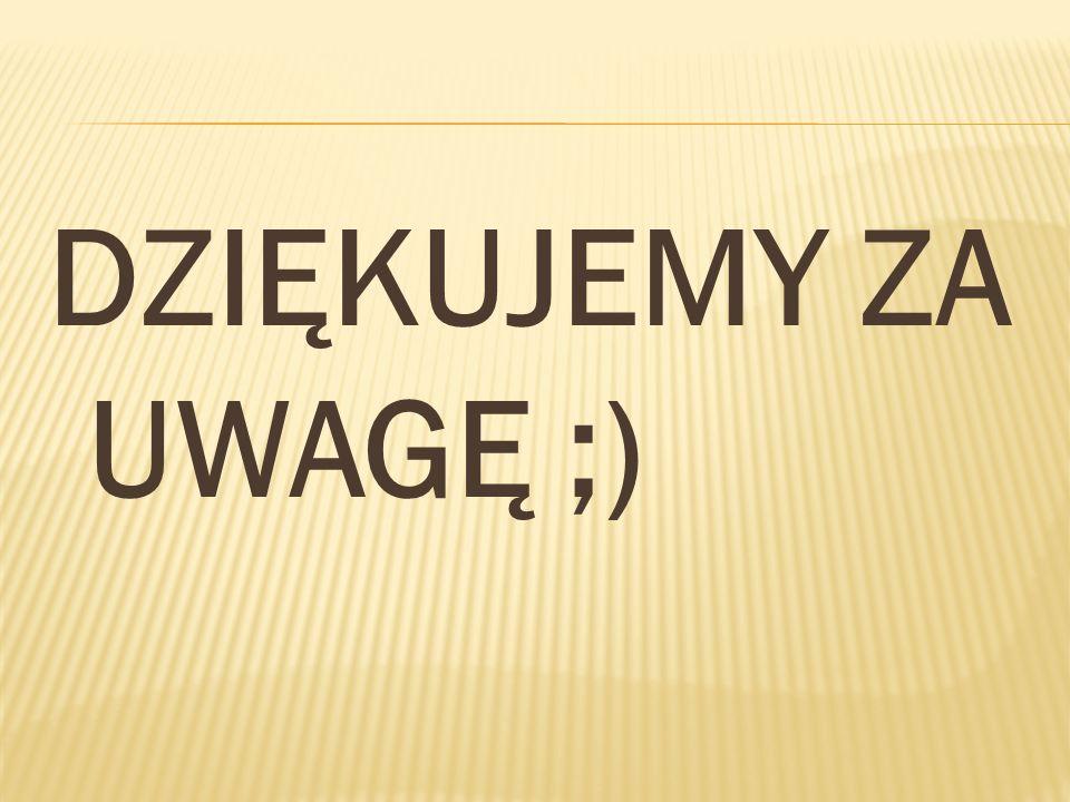 DZIĘKUJEMY ZA UWAGĘ ;)