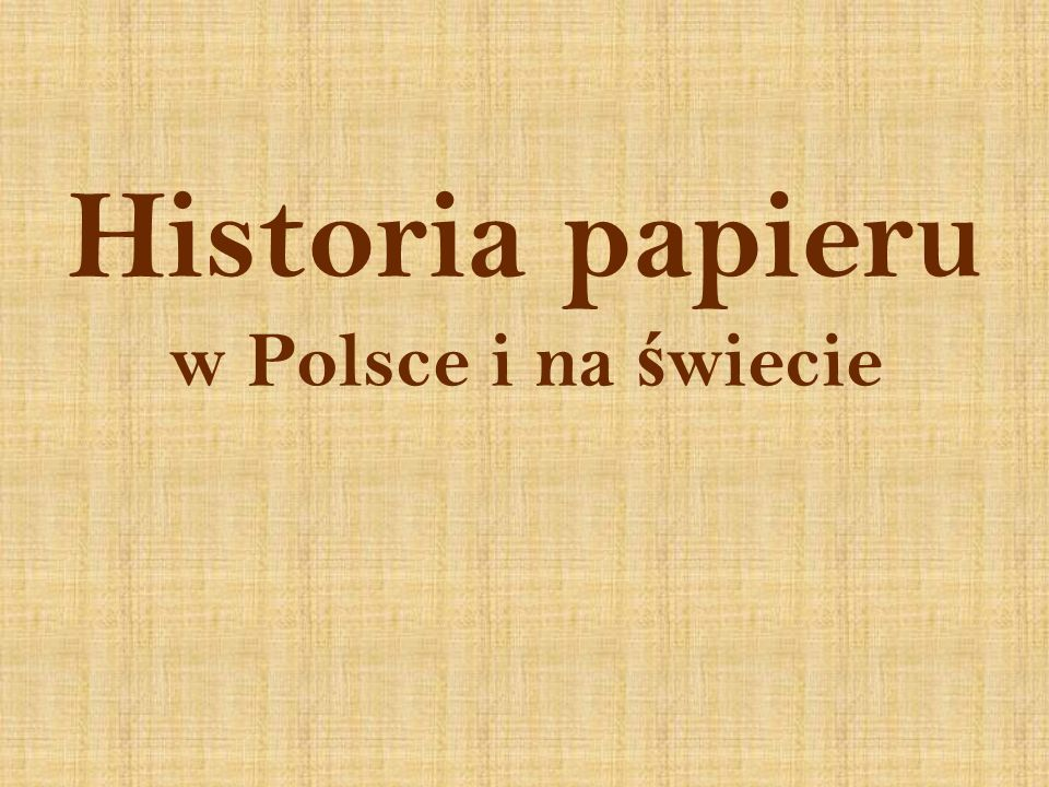 Historia papieru w Polsce i na świecie