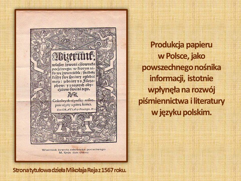 Produkcja papieru w Polsce, jako powszechnego nośnika informacji, istotnie wpłynęła na rozwój piśmiennictwa i literatury w języku polskim.