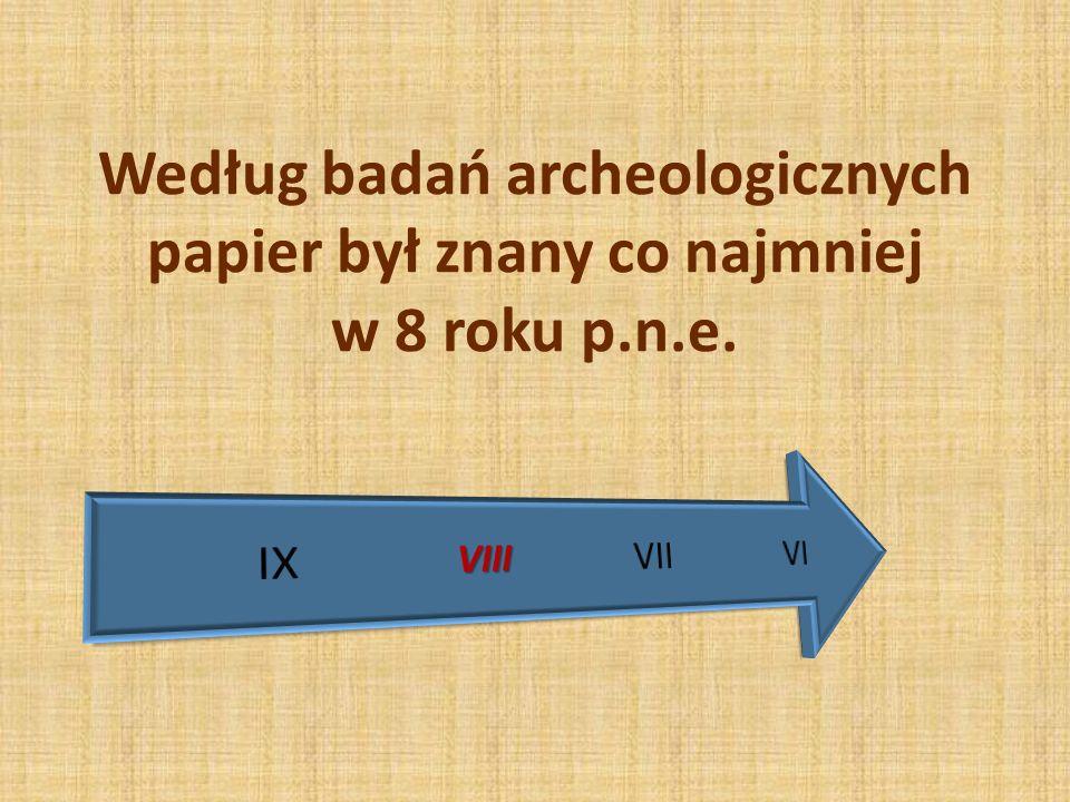 Według badań archeologicznych papier był znany co najmniej w 8 roku p