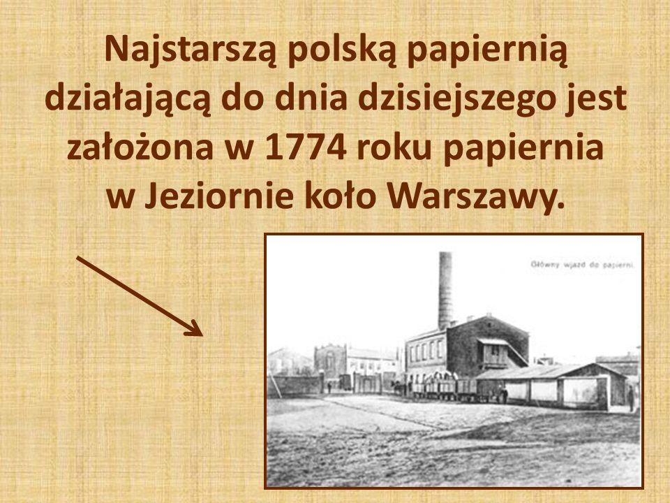 Najstarszą polską papiernią działającą do dnia dzisiejszego jest założona w 1774 roku papiernia w Jeziornie koło Warszawy.