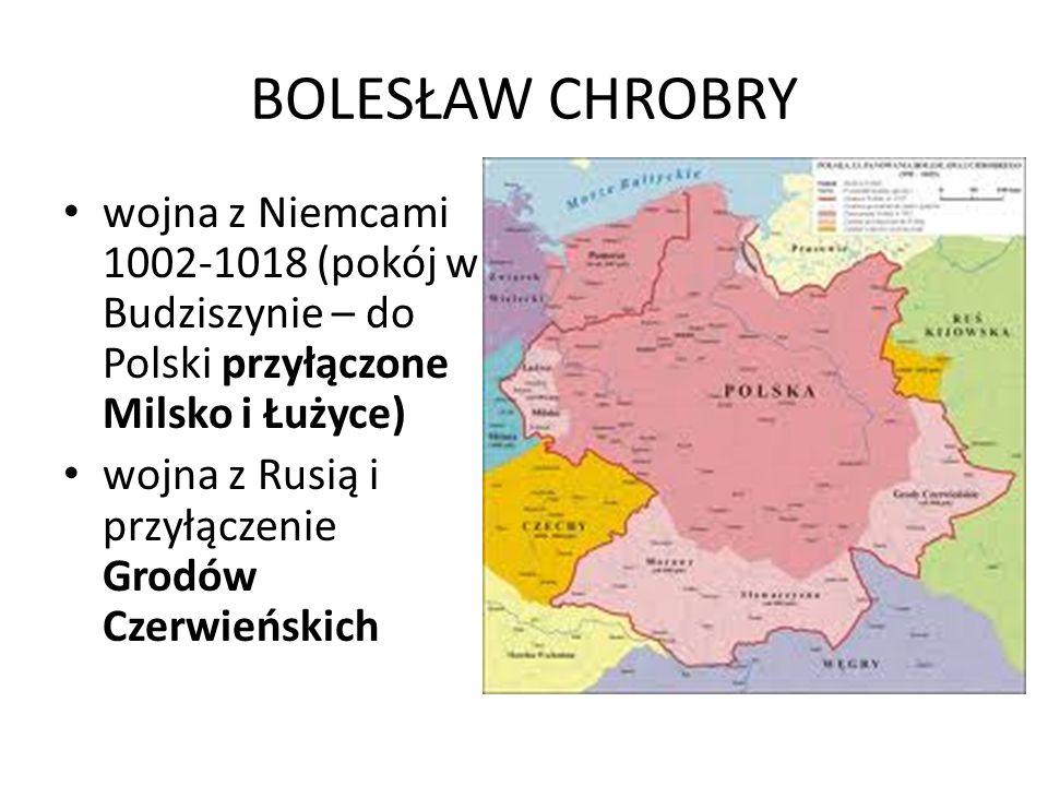 BOLESŁAW CHROBRY wojna z Niemcami 1002-1018 (pokój w Budziszynie – do Polski przyłączone Milsko i Łużyce)