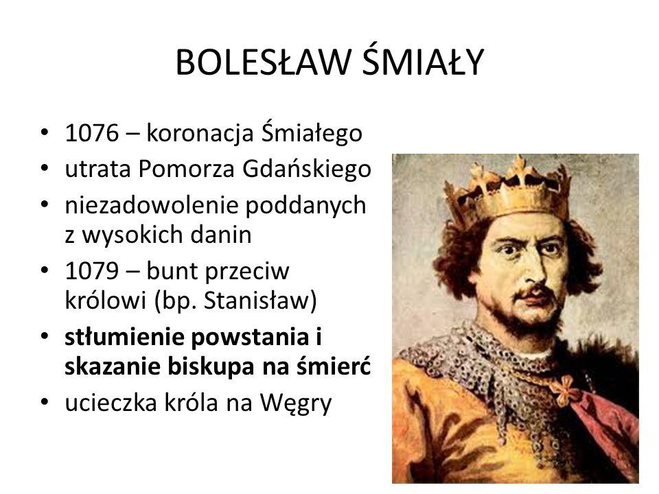 BOLESŁAW ŚMIAŁY 1076 – koronacja Śmiałego utrata Pomorza Gdańskiego