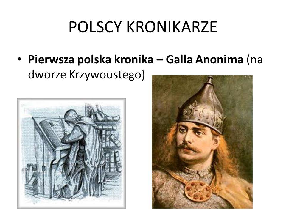 POLSCY KRONIKARZE Pierwsza polska kronika – Galla Anonima (na dworze Krzywoustego)