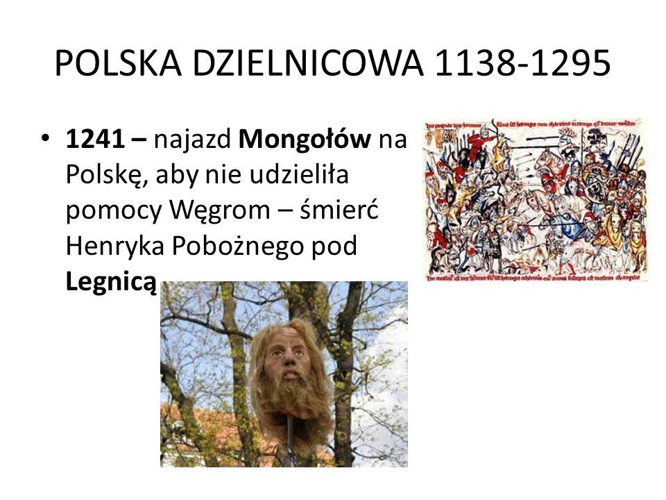 POLSKA DZIELNICOWA 1138-1295 1241 – najazd Mongołów na Polskę, aby nie udzieliła pomocy Węgrom – śmierć Henryka Pobożnego pod Legnicą.