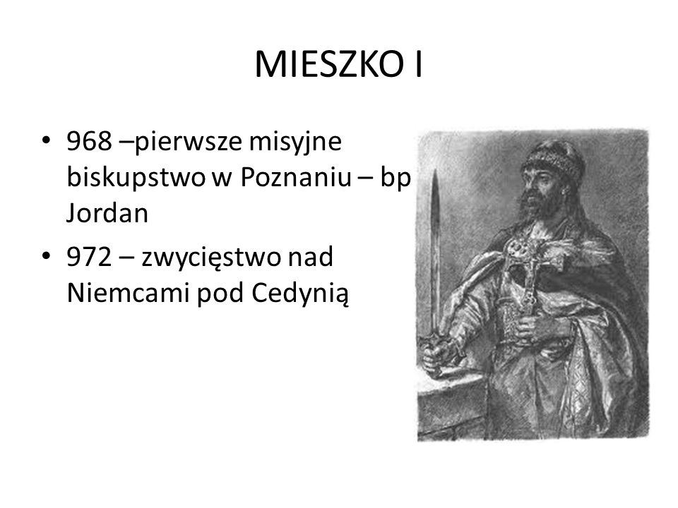 MIESZKO I 968 –pierwsze misyjne biskupstwo w Poznaniu – bp Jordan