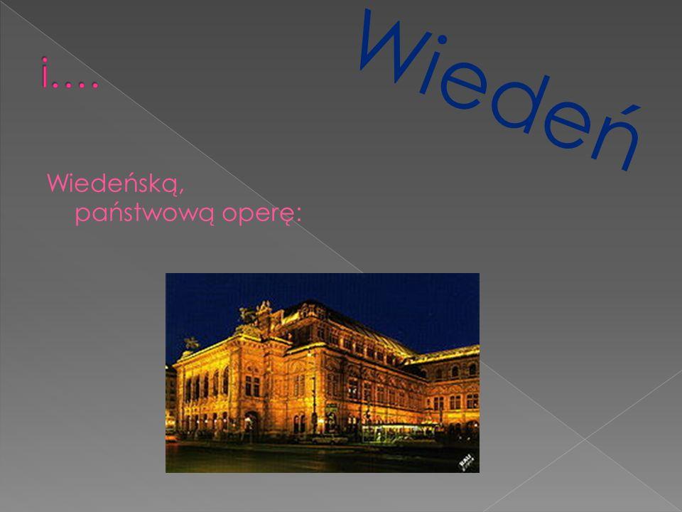 i…. Wiedeń Wiedeńską, państwową operę: