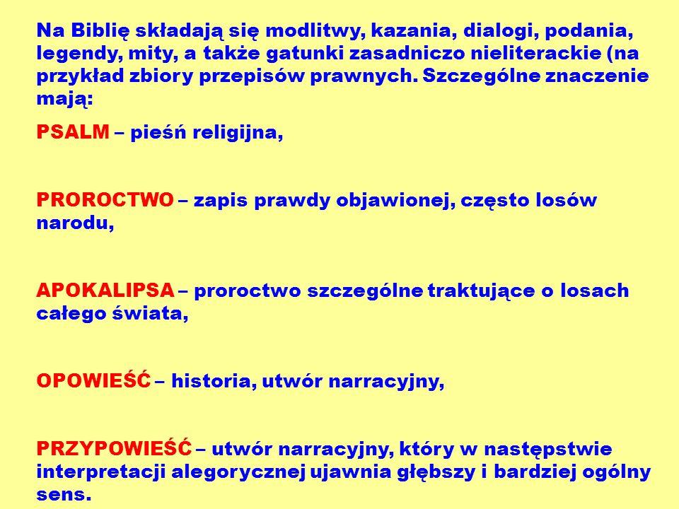 Na Biblię składają się modlitwy, kazania, dialogi, podania, legendy, mity, a także gatunki zasadniczo nieliterackie (na przykład zbiory przepisów prawnych. Szczególne znaczenie mają: