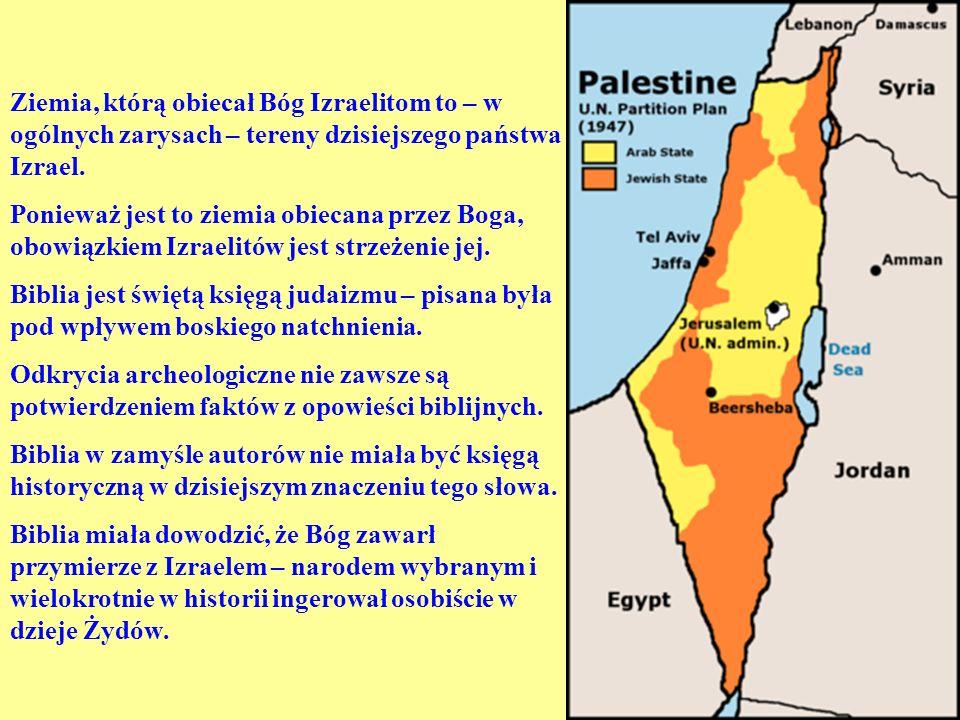 Ziemia, którą obiecał Bóg Izraelitom to – w ogólnych zarysach – tereny dzisiejszego państwa Izrael.