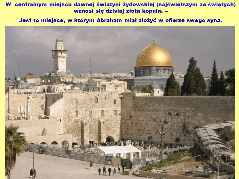 Jest to miejsce, w którym Abraham miał złożyć w ofierze swego syna.
