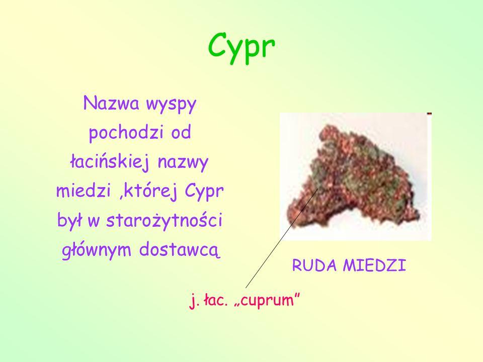 Cypr Nazwa wyspy pochodzi od łacińskiej nazwy miedzi ,której Cypr był w starożytności głównym dostawcą.