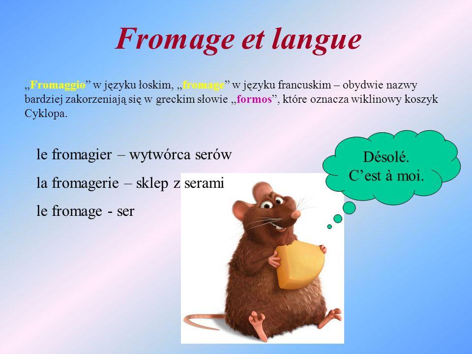 Fromage et langue Désolé. C'est à moi. le fromagier – wytwórca serów