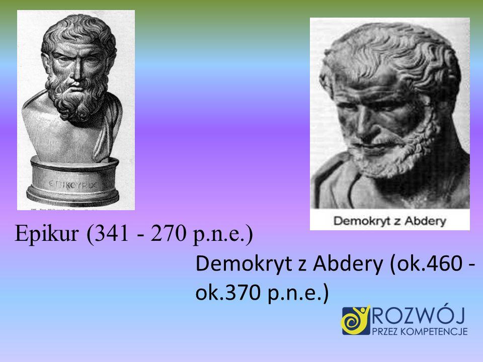 Epikur (341 - 270 p.n.e.) Demokryt z Abdery (ok.460 - ok.370 p.n.e.)